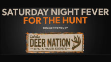 Saturday Night Fever for the Hunt brought to you by Cabela's Deer Nation